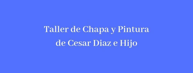 TALLER DE CHAPA Y PINTURA DE CESAR DIAZ E HIJO