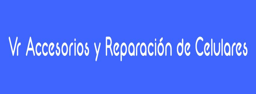 VR ACCESORIOS Y REPARACION DE CELULARES