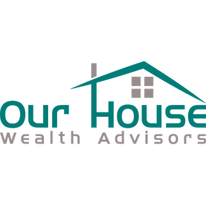 Our House Wealth Advisors LLC