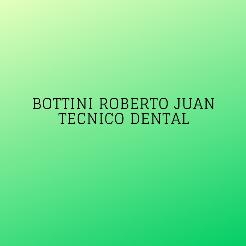 BOTTINI ROBERTO JUAN - TECNICO DENTAL